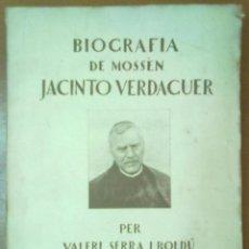 Libros antiguos: BIOGRAFIA DE MOSSEN JACINTO VERDAGUER VALERI SERRA BOLDU BARCELONA 1924. Lote 51011255