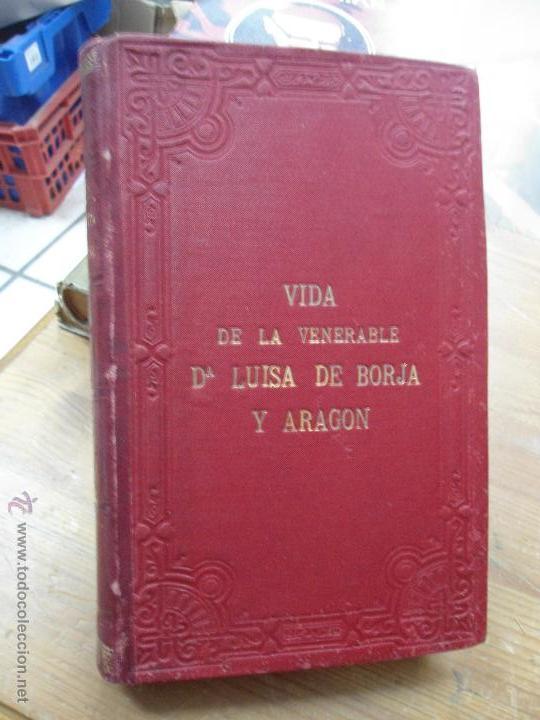 LIBRO VIDA DE LA VENERABLE Dª LUISA DE BORJA Y ARAGON P. JAIME NONELL 1897 L-9254 (Libros Antiguos, Raros y Curiosos - Biografías )