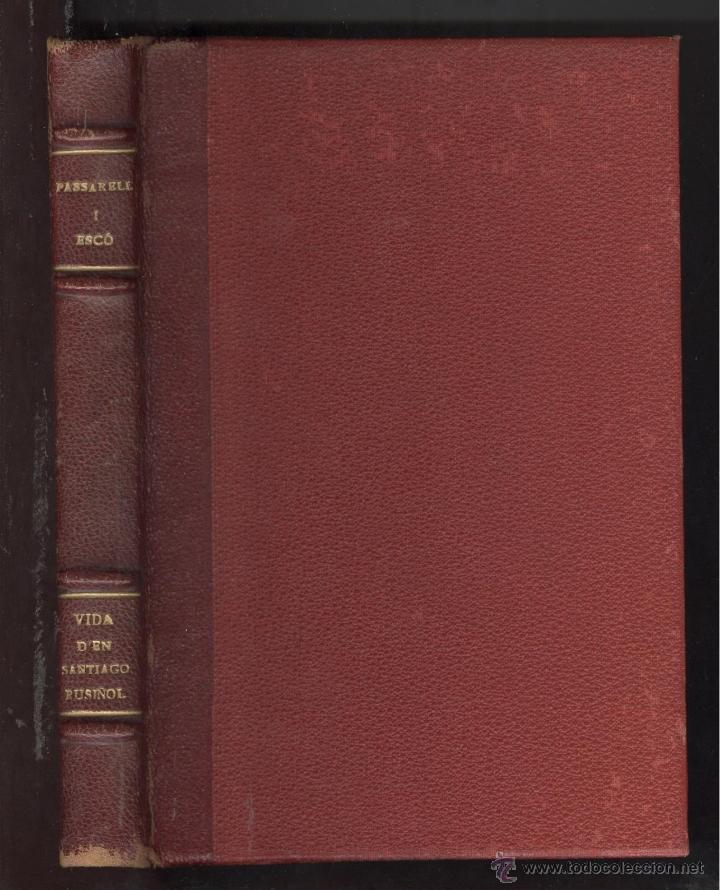J. PASSARELL. VIDA OBRA I ANÈCDOTES D'EN SANTIAGO RUSIÑOL. LLIBRERIA ESPANYOLA 1931 (Libros Antiguos, Raros y Curiosos - Biografías )