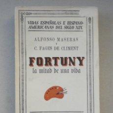Libros antiguos: FORTUNY, LA MITAD DE UNA VIDA-ALFONSO MASERAS Y C.FAGES DE CLIMENT. Lote 53089905