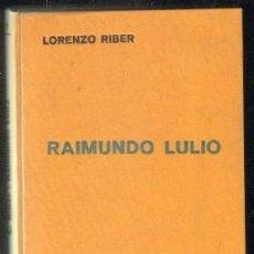 Libros antiguos: RAIMUNDO LULIO. RAMÓN LLULL. RIBER,LORENZO. A-BI-2363. Lote 55785582