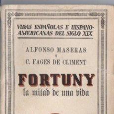 Libros antiguos: MASERAS Y CLIMENT : FORTUNY LA MITAD DE UNA VIDA (ESPASA CALPE, 1932) . Lote 56225455