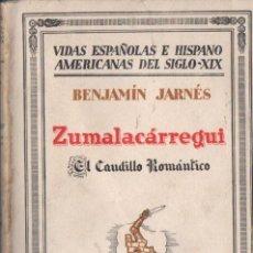 Libros antiguos: BENJAMÍN JARNÉS : ZUMALACÁRREGUI EL CAUDILLO ROMÁNTICO (ESPASA CALPE, 1932) . Lote 56226347