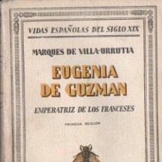 Libros antiguos: M. DE VILLA URRUTIA : EUGENIA DE GUZMÁN EMPERATRIZ DE LOS FRANCESES (ESPASA CALPE, 1930) . Lote 56226739