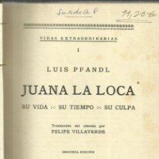 Libros antiguos: JUANA LA LOCA. LUIS PFANDL. SEGUNDA EDICIÓN. ESPASA-CALPE. MADRID. 1938. Lote 56935077