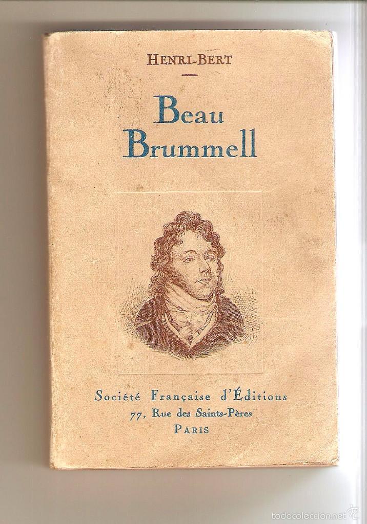 BEAU BRUMMELL, HENRI-BERT. EDITADO POR LA SOCIÉTÉ FRANÇAISE D'EDITIONS, PARIS 1930 (Libros Antiguos, Raros y Curiosos - Biografías )