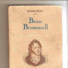 Libros antiguos: BEAU BRUMMELL, HENRI-BERT. EDITADO POR LA SOCIÉTÉ FRANÇAISE D'EDITIONS, PARIS 1930. Lote 57477877