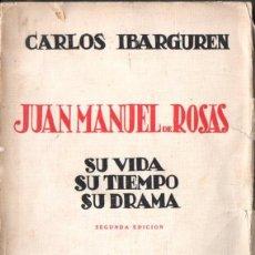 Libros antiguos: CARLOS IBARGUREN : JUAN MANUEL DE ROSAS - SU VIDA, SU TIEMPO, SU DRAMA (ROLDÁN, 1930). Lote 57850402