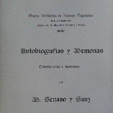 Libros antiguos: AUTOBIOGRAFÍAS Y MEMORIAS: COLECCIONADAS E ILUSTRADAS. MANUEL SERRANO Y SANZ. EDICIÓN FACSIMILAR. Lote 166425865