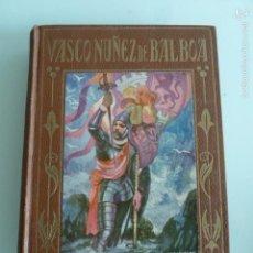 Libros antiguos: VASCO NUÑEZ DE BALBOA:LOS GRANDES HOMBRES.JOSE BAEZA.1929. Lote 58118251