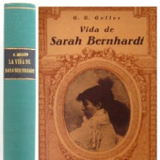 Libros antiguos: 1933 - GELLER: VIDA DE SARAH BERNHARDT - BIOGRAFÍA DE LA ACTRIZ - LÁMINAS - TEATRO FRANCÉS SIGLO XIX. Lote 58282301