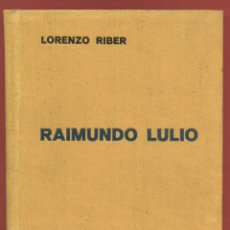 Libros antiguos: RAIMUNDO LULIO - RAMON LLULL - POR LORENZO RIBER AÑO 1935 - 221 PAGS LR3495. Lote 60318875