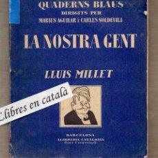 Libros antiguos: LA NOSTRA GENT - LLUÍS MILLET - QUADERNS BLAUS DIRIGITS PER MÀRIUS AGUILAR I CARLES SOLDEVILA. Lote 63025692