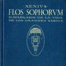 Libros antiguos: XENIUS : FLOS SOPHORUM - EJEMPLARIO DE LA VIDA DE LOS GRANDES SABIOS (SEIX BARRAL, 1914). Lote 64032091