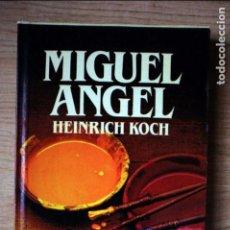 Libros antiguos: MIGUEL ÁNGEL. HEINRICH KOCH. PEDIDO MÍNIMO 5€. Lote 64324451