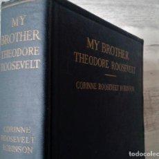 Libros antiguos: MY BROTHER THEODORE ROOSEVELT (NEW YORK, 1921). BIOGRAFÍA PRESIDENTE DE EEUU ESCRITA POR SU HERMANA. Lote 67201349