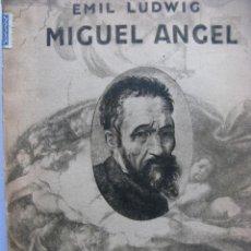 Libros antiguos: MIGUEL ANGEL POR EMIL LUDWIG. TRADUCCION DE TEODORO DE VILLEGAS. ED.JUVENTUD BARCELONA 1933.. Lote 67749245