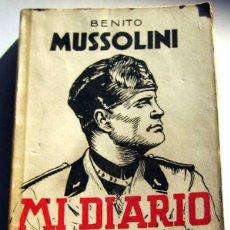 Libros antiguos: MI DIARIO DE GUERRA- B. MUSSOLINI. Lote 71585607