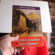 Libros antiguos: ÚLTIMAS PALABRAS DE KATE EDDOWES (ANTONIO RUIZ VEGA). Lote 178973885