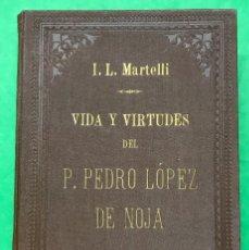 Libros antiguos: VIDA Y VIRTUDES DEL P. PEDRO LÓPEZ DE NOJA (SANTANDER - CANTABRIA) - L.L. MARTELLI - AÑO 1909. Lote 79977377