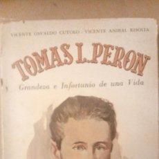Libros antiguos: TOMAS PERON, GRANDEZA E INFORTUNIO DE UNA VIDA - MSP DE LA REP. ARGENTINA - 1953 - MUY RARO. Lote 82237188