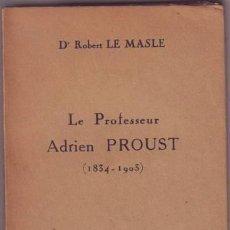 Libros antiguos: MASLE, ROBERT LE: LE PROFESSEUR ADRIEN PROUST (1834-1903) PRIMERA EDICIÓN 1936. Lote 84522428