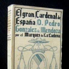 Libros antiguos: 1939 - MARQUÉS DE LA CADENA: EL GRAN CARDENAL DE ESPAÑA (D. PEDRO GONZÁLEZ DE MENDOZA) - ED. LUZ. Lote 86199784