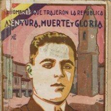 Libros antiguos: AVENTURA, MUERTE Y GLORIA DE FERMÍN GALÁN, POR J. MONTERO ALONSO. (4.1). Lote 87038444