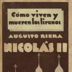 Libros antiguos: NICOLÁS II. CÓMO VIVEN Y MUEREN LOS TIRANOS, POR AUGUSTO RIERA. 1931 (6.1).. Lote 91319210