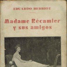 Libros antiguos: MADAME RÉCAMIER Y SUS AMIGOS, POR EDUARDO HERRIOT. AÑO 1935?. (7.1). Lote 92033010