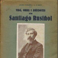 Libros antiguos: VIDA, OBRA I ANÈCDOTES D'EN SANTIAGO RUSIÑOL, POR JAUME PASSARELL I ÀNGEL S. ESCÓ. AÑO 1931. (7.1). Lote 92207345