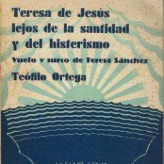 Libros antiguos: TERESA DE JESÚS LEJOS DE LA SANTIDAD Y DEL HISTERISMO, POR TEÓFILO ORTEGA. AÑO 1931. (8.1). Lote 92699570