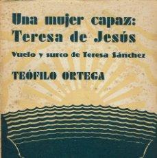 Libros antiguos: UNA MUJER CAPAZ: TERESA DE JESÚS, POR TEÓFILO ORTEGA. AÑO 1931. (8.1). Lote 92699865