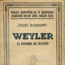 Libros antiguos: WEYLER. EL HOMBRE DE HIERRO. POR JULIO ROMANO. AÑO 1934. (8.1). Lote 92974570