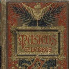 Libros antiguos: MÚSICOS CÉLEBRES, POR FÉLIX CLEMENT. AÑO 1884. (8.1). Lote 93072400