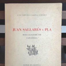 Libros antiguos: JUAN SALLARÉS Y PLA. HIJO ILUSTRE DE SABADELL. TALLERES JUAN SALLENT. 1945.. Lote 93748270