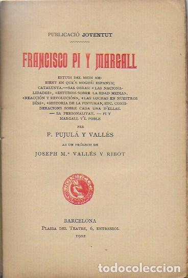 FRANCISCO PI Y MARGALL / F. PUJULA VALLES ; PROL. J.M. VALLES RIBOT. BCN : JOVENTUT, 1902. 19X12CM. (Libros Antiguos, Raros y Curiosos - Biografías )