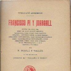 Libros antiguos: FRANCISCO PI Y MARGALL / F. PUJULA VALLES ; PROL. J.M. VALLES RIBOT. BCN : JOVENTUT, 1902. 19X12CM. . Lote 96972763