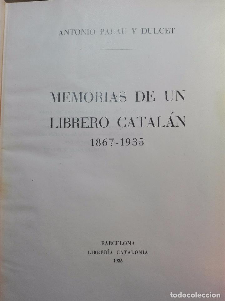 Libros antiguos: MEMORIAS DE UN LIBRERO CATALÁN - 1867-1935 - ANTONIO PALAU Y DULCET - BARCELONA - 1935 - - Foto 3 - 100473347