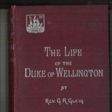 Libros antiguos: THE LIFE OF ARTHUR DUKE OF WELLINGTON. G. R. GLEIG, M. A.. Lote 103505991