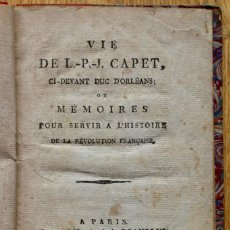 Libros antiguos: VIE DE L-P-J CAPET,CI DEVANT DUC D'ORLEANS.OU MEMORIES POUR SERVIR A L´HISTORIE RÉVOLUTION FRANÇAISE. Lote 105728379