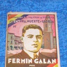 Libros antiguos: AVENTURA MUERTE Y GLORIA DE FERMIN GALAN 1ª EDICIÓN ORIGINAL 1931 MONTERO ALONSO HISTORIA REPUBLICA. Lote 108429335