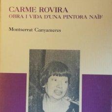 Libros antiguos: CARME ROVIRA. OBRA I VIDA D'UNA PINTORA NAÏF. Lote 111220763