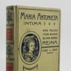 Libros antiguos: MARIA ANTONIETA SU VIDA ÍNTIMA, 1908, JUAN B. ENSEÑAT, MONTANER Y SIMÓN ED., BARCELONA. 17X24,5CM. Lote 111770607