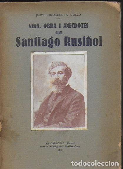 VIDA, OBRA I ANECDOTES D' EN SANTIAGO RUSIÑOL / J. PASSARELL I A.S. ESCO. SIGNATURA D'EMILI VENDRELL (Libros Antiguos, Raros y Curiosos - Biografías )