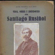 Libros antiguos: VIDA, OBRA I ANECDOTES D' EN SANTIAGO RUSIÑOL / J. PASSARELL I A.S. ESCO. SIGNATURA D'EMILI VENDRELL. Lote 112665375
