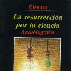 Libros antiguos: ELENORA (ADELINA BELLO), LA RESURRECCIÓN POR LA CIENCIA, AUTOBIOGRAFÍA, MADRID BARLOVENTO, 1989. . Lote 113039479