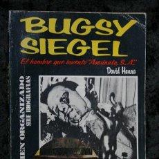 Libros antiguos: BUGSY SIEGEL - EL HOMBRE QUE INVENTÓ - ASESINATO , S. A. -. Lote 113107755