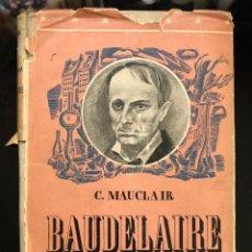 Libros antiguos: BAUDELAIRE, VIDA ATORMENTADA 1942. Lote 118717695