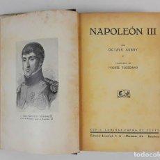 Libros antiguos: NAPOLEÓN III. OCTAVE AUBRY. PRIMERA EDICIÓN. EDITORIAL JUVENTUD BARCELONA. 1931.. Lote 122882767